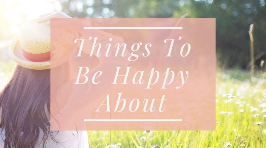 6 Simple Things To Be Happy About