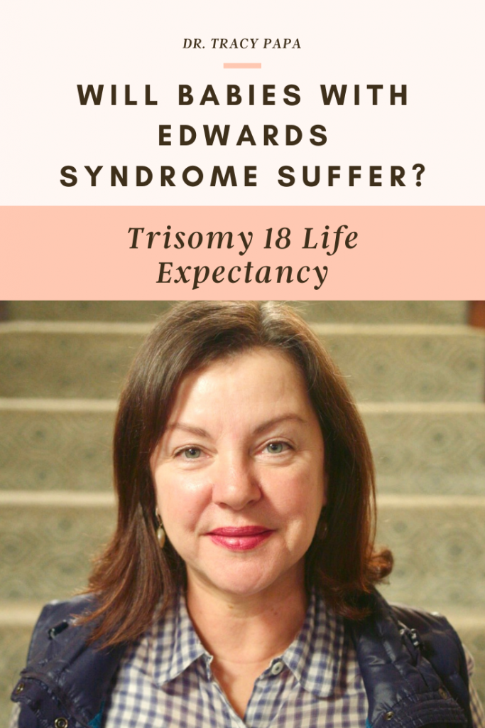 Trisomy 18 Life Expectancy | Will Babies With Edwards Syndrome Suffer?